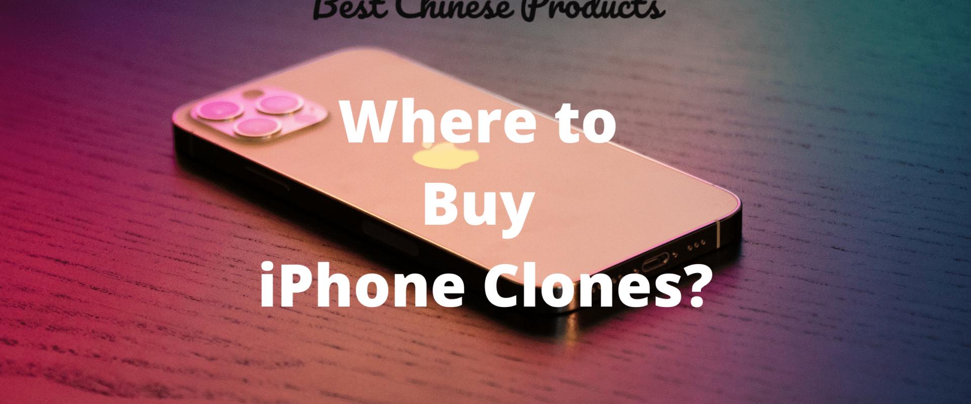 Where to Buy fake iPhone Clones